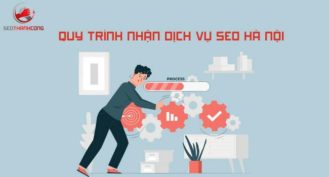 Quy trình nhận dịch vụ Seo Hà Nội tại Seo Thành Công