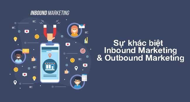 Inbound Marketing là gì? Có khác biệt gì với Outbound Marketing