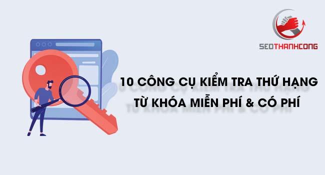 #10 công cụ kiểm tra thứ hạng từ khóa [Bạn Nên Biết]