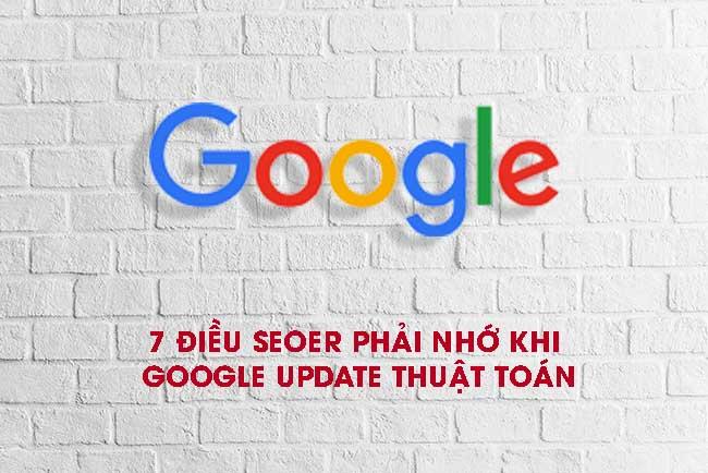 Google cập nhật thuật toán & 7 điều SEOer cần phải nhớ