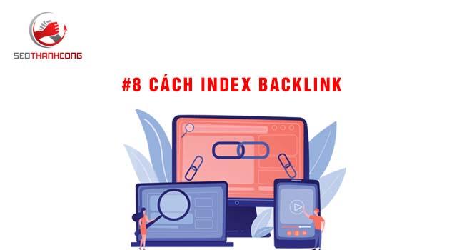 Chia sẻ các bạn 8 cách index backlink nhanh nhất 2021