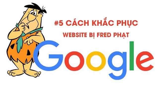 Cách khắc phục án phạt thuật toán Google Fred là gì?