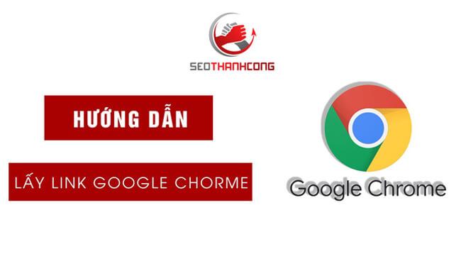Chia sẻ Tips lấy link Google Chrome siêu chất lượng
