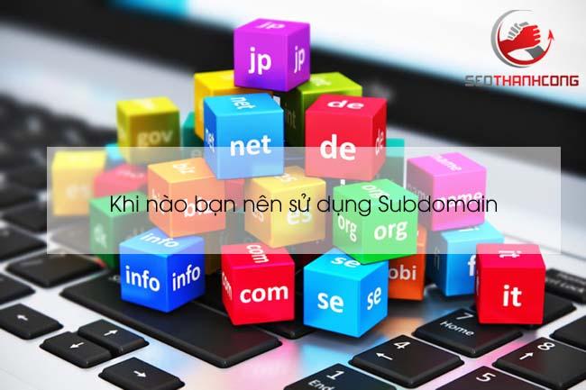 Khi nào nên sử dụng Subdomain